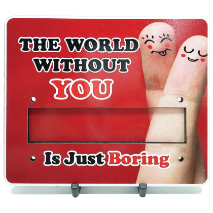 Motivational Plaque - The World Without You Is Just Boring 2